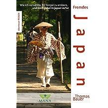 Fremdes Japan: Wie ich versuchte, 88 Tempel zu erobern, und mich dabei in Japan verlor (Abenteuer REISEN)