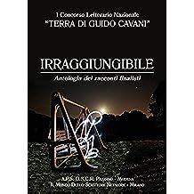Irraggiungibile: Antologia dei racconti finalisti