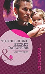 The Soldier's Secret Daughter (Mills & Boon Intrigue) by Cindy Dees (2012-02-17)