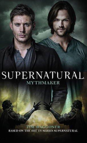 Supernatural - Mythmaker by Tim Waggoner (2016-07-26)