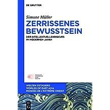 Zerrissenes Bewusstsein: Der Intellektuellendiskurs im modernen Japan (Welten Ostasiens / Worlds of East Asia / Mondes de l'Extrême Orient)