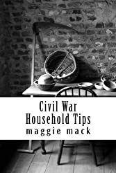 Civil War Household Tips by Maggie Mack (2011-12-14)