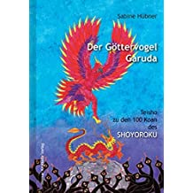 Der Göttervogel Garuda: Teisho zu den 100 Koan des Shoyoroku («Niederschrift aus der Klause des Gleichmuts»)