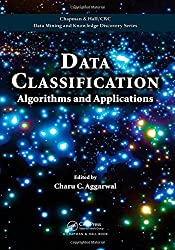 Data Classification: Algorithms and Applications (Chapman & Hall/CRC Data Mining and Knowledge Discovery Series) (2014-06-22)