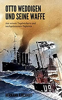 Otto Weddigen und seine Waffe - Vollständig überarbeitete Ausgabe