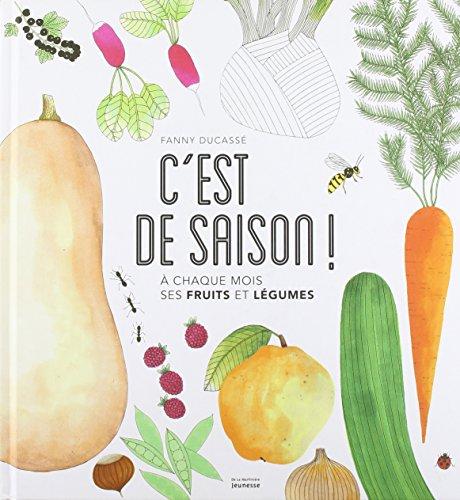 C'est de saison ! : A chaque mois ses fruits et légumes