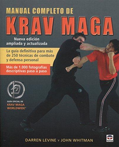 Manual completo de krav maga : la guía definitiva para más de 250 técnicas de combate y defensa personal por Darren Levine, John Whitman