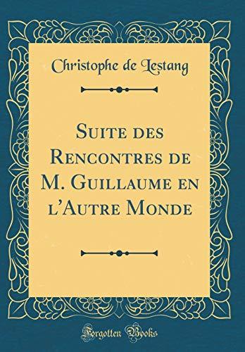 Suite Des Rencontres de M. Guillaume En l'Autre Monde (Classic Reprint) par Christophe de Lestang