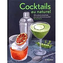 Cocktails au naturel : 40 cocktails alcoolisés, plus sains et moins sucrés !