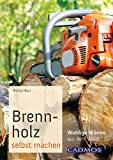 Brennholz selbst machen: Wohlige Wärme aus dem Wald (Landleben)