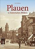 Plauen in historischen Bildern, mehr als 160 historische Fotografien über das Leben in der alten Spitzenstadt im Zentrum des Vogtlands von 1900 bis ... des Zweiten Weltkriegs (Sutton Archivbilder) - Gero Fehlhauer