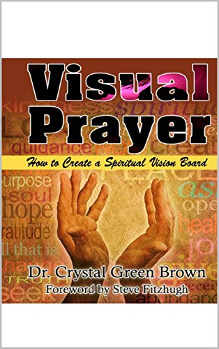 Visual Prayer: How to Create a Spiritual Vision Board (English Edition) por Dr. Crystal Green Brown