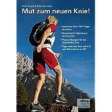 """Mut zum neuen Knie!: Ein Knie-OP-Mutmach-Buch mit Erfahrungsberichten von sportlichen """"Knie-TEP Trägern"""""""