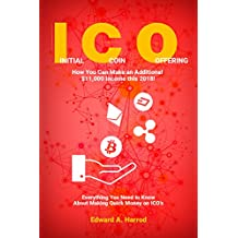 Initial Coin Offering (ICO): How You Can Make an Additional $11,000 Income this 2018! Everything You Need to Know About Making Quick Money on ICO's (English Edition)