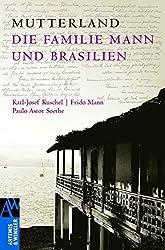 Mutterland: Brasilien und die Familie Mann (Artemis & Winkler Sachbuch)