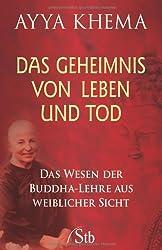 Das Geheimnis von Leben und Tod - Das Wesen der Buddha-Lehre aus weiblicher Sicht
