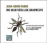 Die gelbflügelige Grabwespe: Ein elektroakustisches Hörbuch von Jean-Henri Fabre