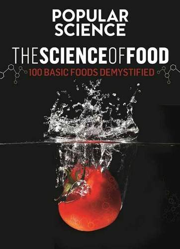 The Science of Food: 100 Basic Foods Demystified (The Editors of Popular Science)