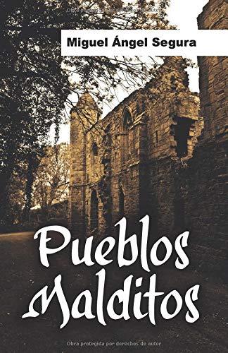 Pueblos malditos: Un viaje en busca de misterios y fenómenos paranormales por Miguel Ángel Segura