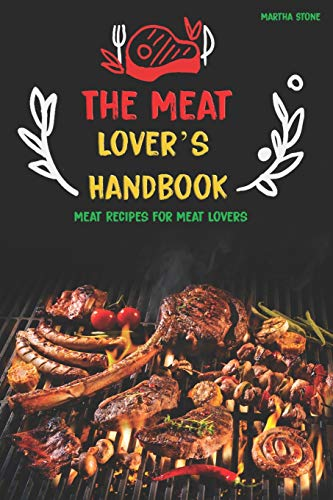 The Meat Lover's Handbook: Meat Recipes for Meat Lovers -