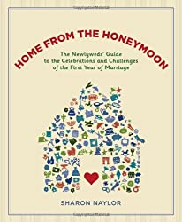 Home from the Honeymoon: The Newlyweds' Guide to the Celebrations and Challenges of the First Year of Marriage