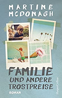 Familie und andere Trostpreise: Roman
