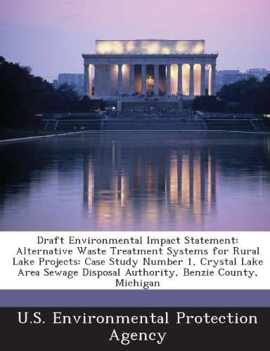Draft Environmental Impact Statement: Alternative Waste Treatment Systems for Rural Lake Projects: Case Study Number 1, Crystal Lake Area Sewage Disposal Authority, Benzie County, Michigan