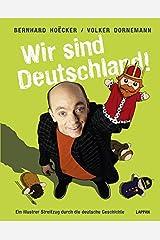 Wir sind Deutschland!: Ein illustrer Streifzug durch die deutsche Geschichte Gebundene Ausgabe