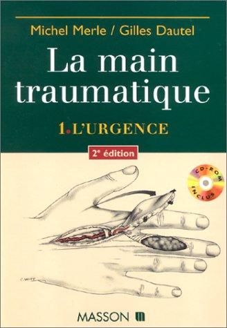 LA MAIN TRAUMATIQUE. : Tome 1, L'urgence, avec un CD, 2ème édition