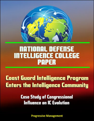 National Defense Intelligence College Paper: Coast Guard Intelligence Program Enters the Intelligence Community, Case Study of Congressional Influence on IC Evolution (English Edition)