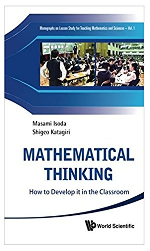 Mathematical Thinking: How to Develop it in the Classroom (Monographs on Lesson Study for Teaching Mathematics and Sciences (English Edition)