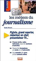 LES METIERS DU JOURNALISME. Pigiste, grand reporter, rédacteur en chef, présentateur TV...