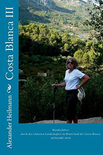 Costa Blanca III: Wanderführer Spanien: Wanderführer durch die schönsten Landschaften im Hinterland der Costa Blanca (Costa Blanca Wanderführer, Band 3)