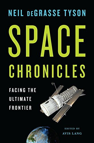 Space Chronicles: Facing the Ultimate Frontier by Neil Degrasse Tyson (2012-04-20)