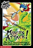 Mucus Attack: The Icky Investigations of Ethan Flask and Professor Von Offel