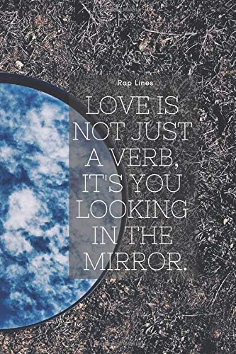 LOVE IS NOT JUST A VERB, IT'S YOU LOOKING IN THE MIRROR.: Rap notebook, notebook journal, lyrics journal (110 Pages, 6 x 9, Lined)