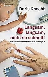 Langsam, langsam, nicht so schnell!: Geschichten vom Leben unter Teenagern (German Edition)