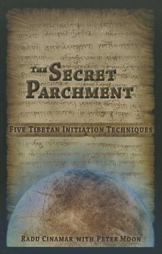 The Secret Parchment: Five Tibetan Initiation Techniques by Cinamar, Radu, Moon, Peter (2013) Paperback