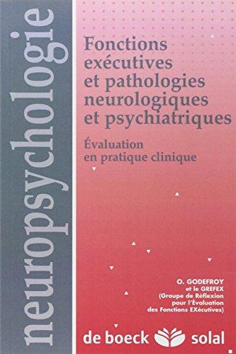 Fonctions exécutives et pathologies neurologiques et psychiatriques : Evaluation en pratique clinique