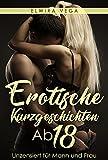 Erotische Kurzgeschichten Ab 18: Unzensiert für Mann und Frau