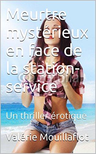 Téléchargement Meurtre mystérieux en face de la station-service: Un thriller érotique (Thrillers érotiques) epub pdf