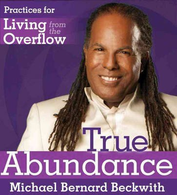 [True Abundance: Practices for Living from the Overflow] (By: Michael Bernard Beckwith) [published: December, 2009]