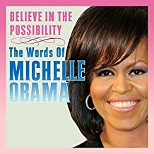 [( Believe in the Possibility: The Words of Michelle Obama By Obama, Michelle ( Author ) Hardcover Oct - 2009)] Hardcover