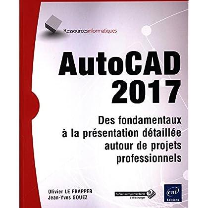 AutoCAD 2017 - Des fondamentaux à la présentation détaillée autour de projets professionnels