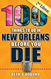 100 Things to Do in New Orleans Before You Die, 2nd Edition (100 Things to Do Before You Die)