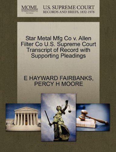 Star Metal Mfg Co V. Allen Filter Co U.S. Supreme Court Transcript of Record with Supporting Pleadings (Filter De Hayward)