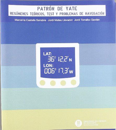 Patrón de yate : resúmenes teóricos, test y problemas de navegación por Marcel·la Castells i Sanabra, Jordi Mateu Llevadot, Jordi Torralbo Gavilán