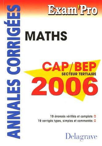 Mathématiques CAP/BEP Secteur tertiaire 2006 : Annales corrigées par Jean-Charles Juhel, Pierre Juhel
