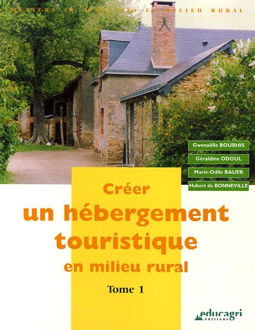 Créer un hébergement touristique en milieu rural : Tome 1