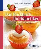 Das Backbuch für Diabetiker: 77 Rezepte - von süß bis pikant